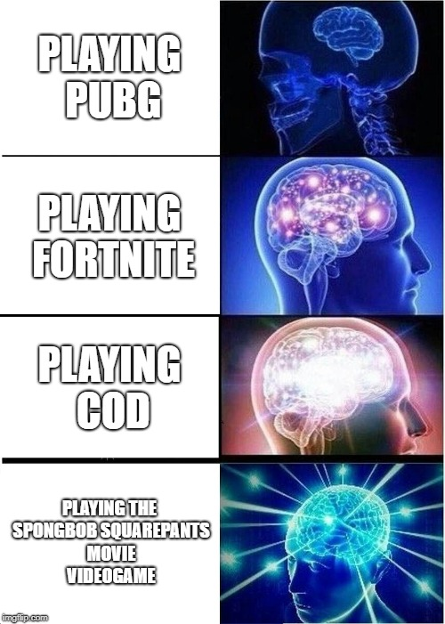 This is Evolution | PLAYING PUBG PLAYING FORTNITE PLAYING COD PLAYING THE SPONGBOB SQUAREPANTS MOVIE VIDEOGAME | image tagged in memes,expanding brain | made w/ Imgflip meme maker