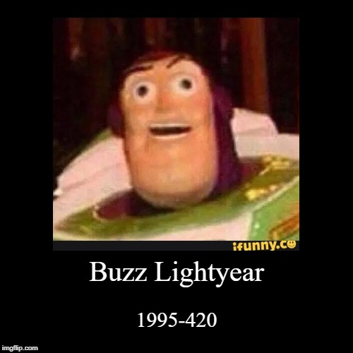 Buzz Lightyear | 1995-420 | image tagged in funny,demotivationals | made w/ Imgflip demotivational maker
