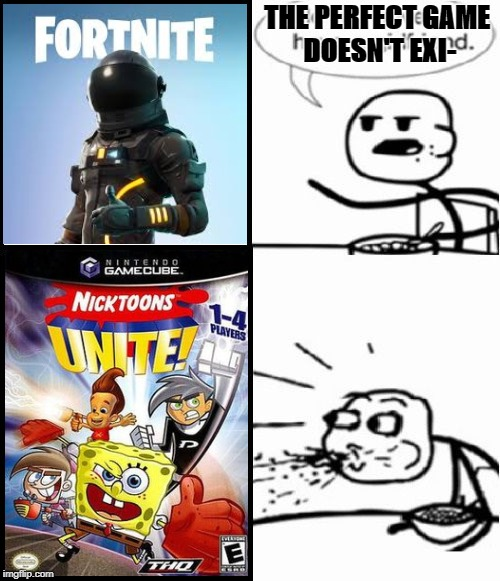 Normies don't know perfection when they see it. | THE PERFECT GAME DOESN'T EXI- | image tagged in memes,cereal guy | made w/ Imgflip meme maker