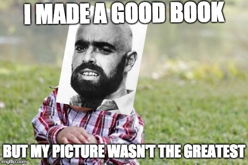Evil Toddler Meme | I MADE A GOOD BOOK BUT MY PICTURE WASN'T THE GREATEST | image tagged in memes,evil toddler | made w/ Imgflip meme maker