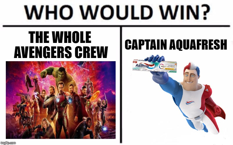 Who Would Win? Meme | THE WHOLE AVENGERS CREW CAPTAIN AQUAFRESH | image tagged in memes,who would win | made w/ Imgflip meme maker