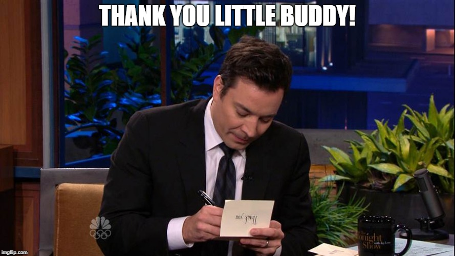 Jimmy Falon | THANK YOU LITTLE BUDDY! | image tagged in jimmy falon | made w/ Imgflip meme maker