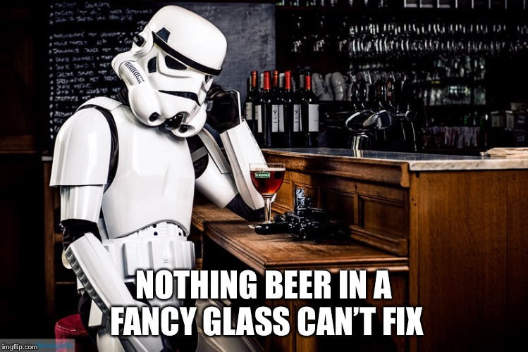 NOTHING BEER IN A FANCY GLASS CAN'T FIX | made w/ Imgflip meme maker