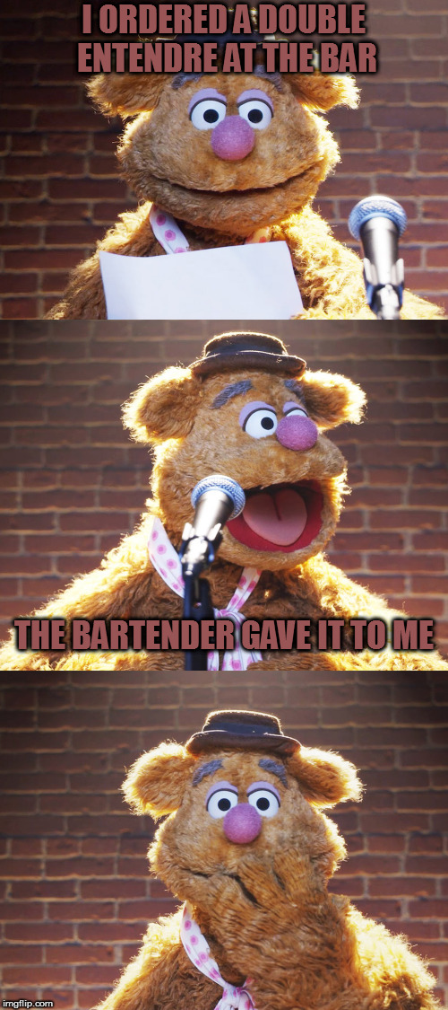 Wakka wakka wakka | I ORDERED A DOUBLE ENTENDRE AT THE BAR THE BARTENDER GAVE IT TO ME | image tagged in fozzie jokes,memes | made w/ Imgflip meme maker