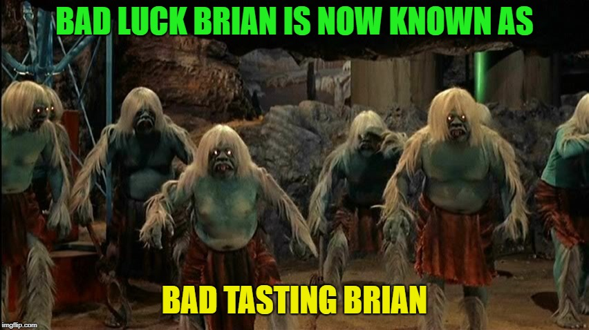 BAD LUCK BRIAN IS NOW KNOWN AS BAD TASTING BRIAN | made w/ Imgflip meme maker