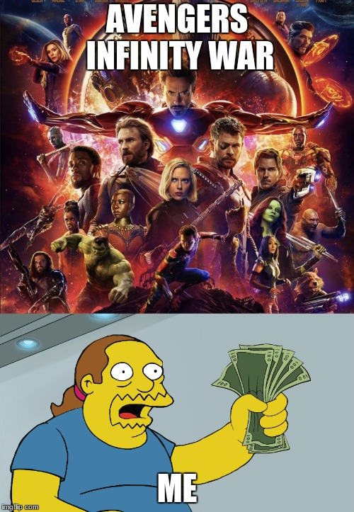 Avengers Meme | AVENGERS INFINITY WAR ME | image tagged in marvel,avengers,comic book guy,shut up and take my money | made w/ Imgflip meme maker