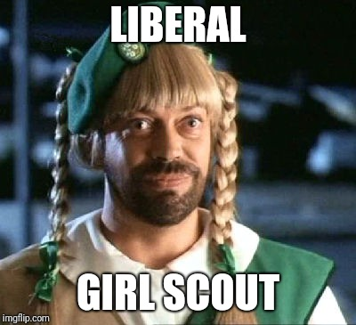 LIBERAL GIRL SCOUT | image tagged in girl scout scam | made w/ Imgflip meme maker