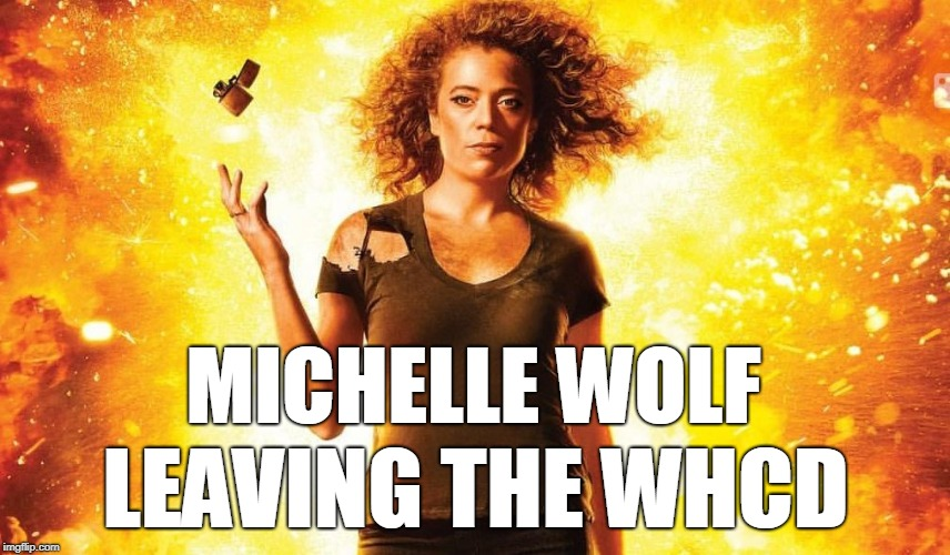 Michelle Wolf, leaving the WHCD | MICHELLE WOLF LEAVING THE WHCD | image tagged in michelle wolf,whcd,white house,donald trump | made w/ Imgflip meme maker