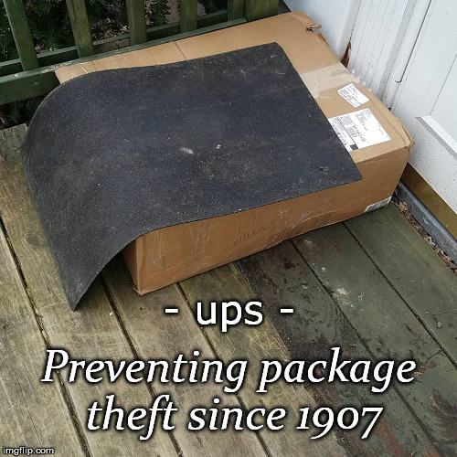 UPS Theft Prevention | - ups - Preventing package theft since 1907 | image tagged in theft,ups,prevention,1907,doormat | made w/ Imgflip meme maker