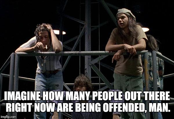 Being offended, it's the new black! (Or is that offensive?) | IMAGINE HOW MANY PEOPLE OUT THERE RIGHT NOW ARE BEING OFFENDED, MAN. | image tagged in offended | made w/ Imgflip meme maker