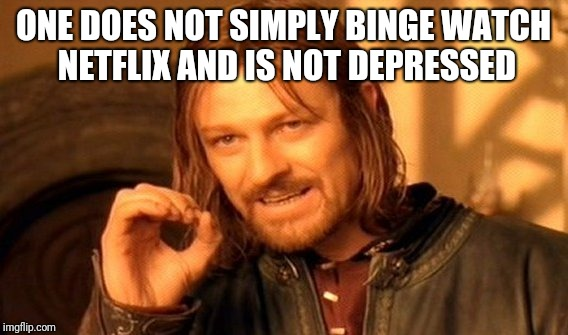 One Does Not Simply Meme | ONE DOES NOT SIMPLY BINGE WATCH NETFLIX AND IS NOT DEPRESSED | image tagged in memes,one does not simply | made w/ Imgflip meme maker