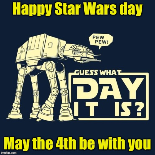 Happy Star Wars Day | Happy Star Wars day May the 4th be with you | image tagged in memes,star wars,may the 4th,may the fourth be with you | made w/ Imgflip meme maker