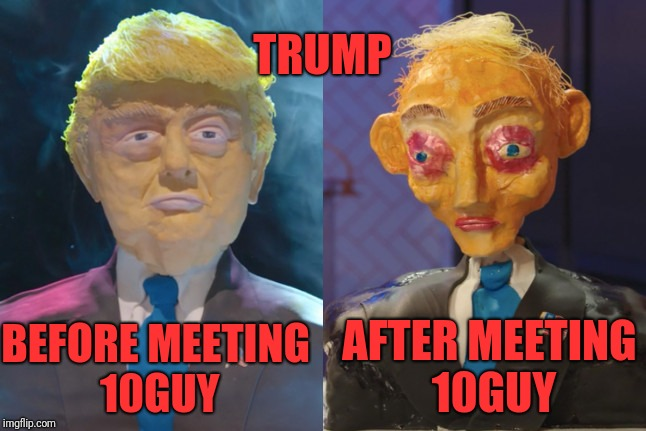 Trump visits 10Guy | BEFORE MEETING 10GUY AFTER MEETING 10GUY TRUMP | image tagged in funny,memes,dank,trump,10 guy,drugs are bad | made w/ Imgflip meme maker