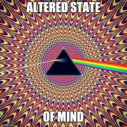 ALTERED STATE OF MIND | image tagged in favorite psychedelic popular memes | made w/ Imgflip meme maker