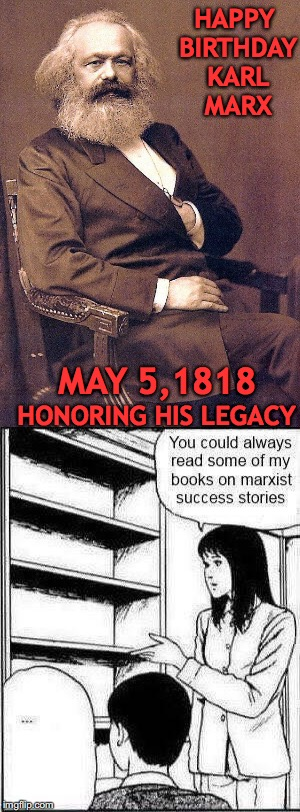 Birthday Boy | HAPPY BIRTHDAY KARL MARX MAY 5,1818 HONORING HIS LEGACY | image tagged in karl marx,happy birthday,anniversary,legacy | made w/ Imgflip meme maker