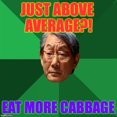 JUST ABOVE AVERAGE?! EAT MORE CABBAGE | made w/ Imgflip meme maker