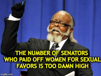 Too Damn High |  THE NUMBER OF SENATORS WHO PAID OFF WOMEN FOR SEXUAL FAVORS IS TOO DAMN HIGH | image tagged in memes,too damn high,stormy daniels,donald trump,senators | made w/ Imgflip meme maker
