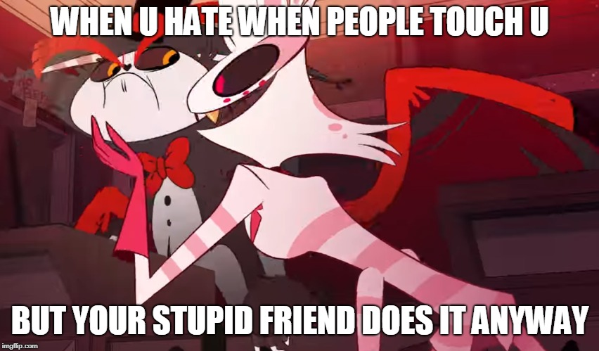 Angel And Husk In A Nutshell | WHEN U HATE WHEN PEOPLE TOUCH U BUT YOUR STUPID FRIEND DOES IT ANYWAY | image tagged in spider,wolf,gay | made w/ Imgflip meme maker