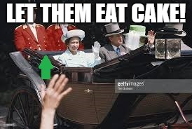 LET THEM EAT CAKE! | made w/ Imgflip meme maker