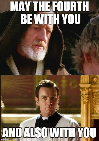 May The Fourth | MAY THE FOURTH BE WITH YOU AND ALSO WITH YOU | image tagged in star wars,may the 4th,memes,obi wan kenobi | made w/ Imgflip meme maker