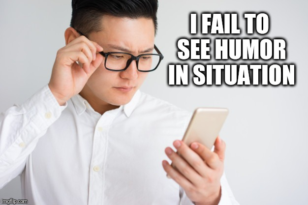 I FAIL TO SEE HUMOR IN SITUATION | made w/ Imgflip meme maker