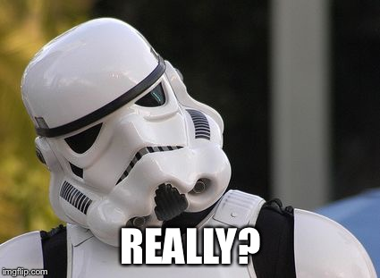 Confused stormtrooper | REALLY? | image tagged in confused stormtrooper | made w/ Imgflip meme maker