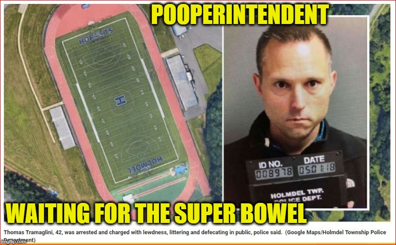 Dude poops on field. Over and Over again | POOPERINTENDENT WAITING FOR THE SUPER BOWEL | image tagged in disgusting,teachers,school,football | made w/ Imgflip meme maker