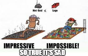 Hot Coal Vs Lego | SO TRUE IT'S SAD | image tagged in lego | made w/ Imgflip meme maker