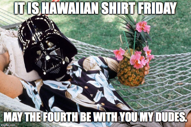 Darth Vader Relaxes |  IT IS HAWAIIAN SHIRT FRIDAY; MAY THE FOURTH BE WITH YOU MY DUDES. | image tagged in darth,vader,hawaiian,shirt,may the 4th | made w/ Imgflip meme maker