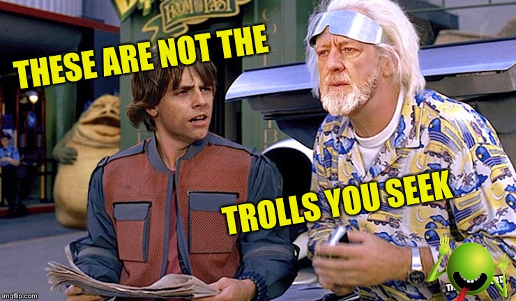 THESE ARE NOT THE TROLLS YOU SEEK | made w/ Imgflip meme maker