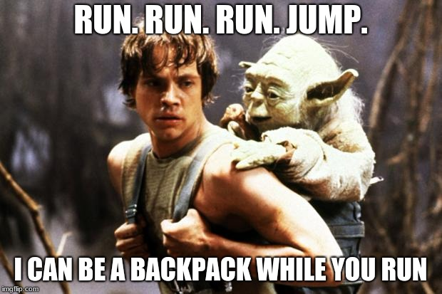 star wars | RUN. RUN. RUN. JUMP. I CAN BE A BACKPACK WHILE YOU RUN | image tagged in star wars | made w/ Imgflip meme maker