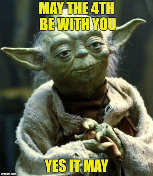 Star Wars Yoda Meme | MAY THE 4TH BE WITH YOU YES IT MAY | image tagged in memes,star wars yoda | made w/ Imgflip meme maker