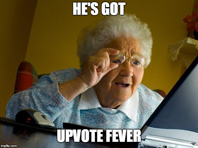 Grandma Finds The Internet Meme | HE'S GOT UPVOTE FEVER | image tagged in memes,grandma finds the internet | made w/ Imgflip meme maker