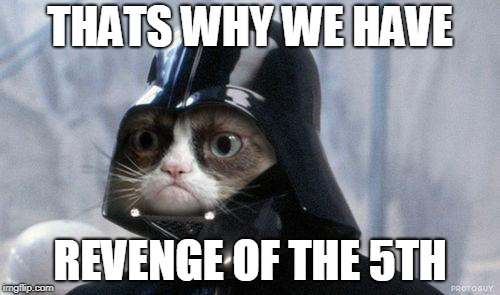 Grumpy Cat Star Wars | THATS WHY WE HAVE REVENGE OF THE 5TH | image tagged in memes,grumpy cat star wars,grumpy cat,star wars,may 5th,may | made w/ Imgflip meme maker