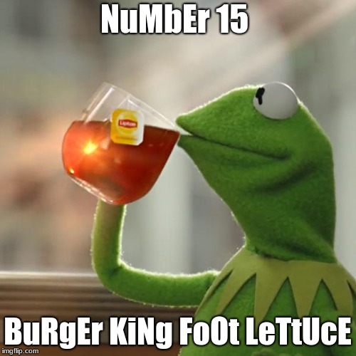 But Thats None Of My Business Meme | NuMbEr 15 BuRgEr KiNg FoOt LeTtUcE | image tagged in memes,but thats none of my business,kermit the frog | made w/ Imgflip meme maker