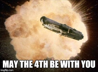 Star Wars Exploding Death Star | MAY THE 4TH BE WITH YOU | image tagged in star wars exploding death star | made w/ Imgflip meme maker