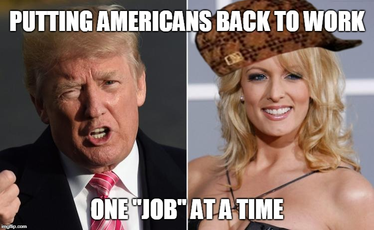 "Trump Stormy Daniels | PUTTING AMERICANS BACK TO WORK ONE ""JOB"" AT A TIME 