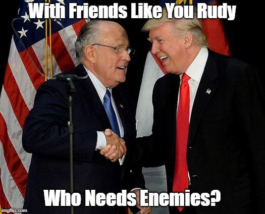 With Friends Like You Rudy Who Needs Enemies? | made w/ Imgflip meme maker