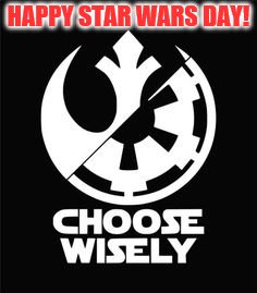 HAPPY STAR WARS DAY! | image tagged in star wars day | made w/ Imgflip meme maker