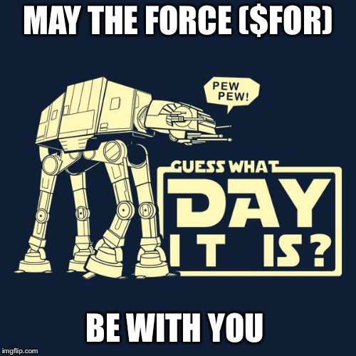 MAY THE FORCE ($FOR) BE WITH YOU | image tagged in may the fourth | made w/ Imgflip meme maker