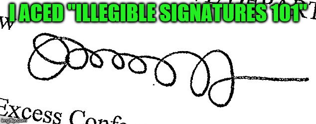 "I ACED ""ILLEGIBLE SIGNATURES 101"" 