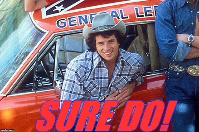 Luke Duke | SURE DO! | image tagged in luke duke | made w/ Imgflip meme maker