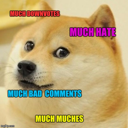 Much originality (ORIGINAL) | MUCH DOWNVOTES MUCH HATE MUCH BAD  COMMENTS MUCH MUCHES | image tagged in memes,doge,john cena,donald trump,fortnite | made w/ Imgflip meme maker