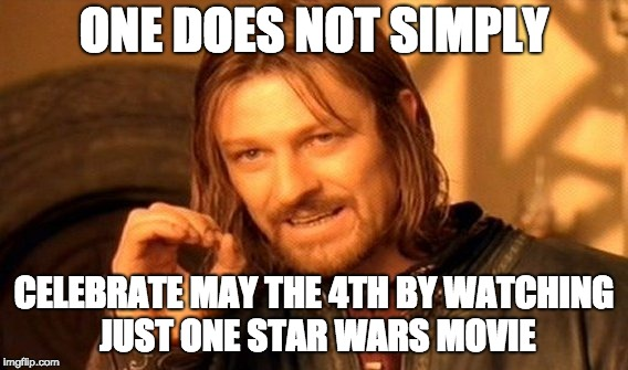 One Does Not Simply Meme | ONE DOES NOT SIMPLY CELEBRATE MAY THE 4TH BY WATCHING JUST ONE STAR WARS MOVIE | image tagged in memes,one does not simply | made w/ Imgflip meme maker