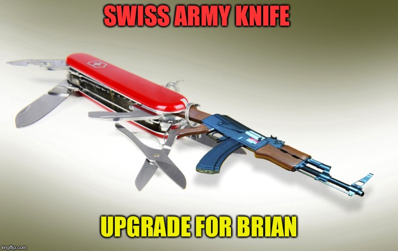 SWISS ARMY KNIFE UPGRADE FOR BRIAN | made w/ Imgflip meme maker