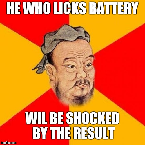 Confucius Says | HE WHO LICKS BATTERY WIL BE SHOCKED BY THE RESULT | image tagged in confucius says | made w/ Imgflip meme maker