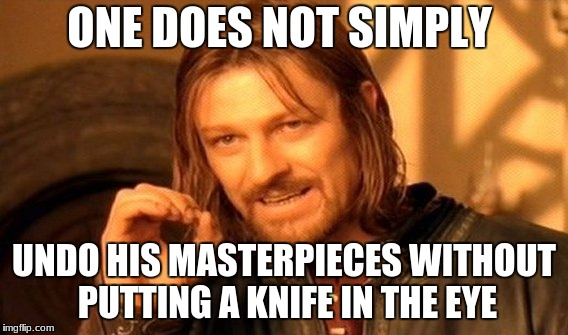 One Does Not Simply Meme | ONE DOES NOT SIMPLY UNDO HIS MASTERPIECES WITHOUT PUTTING A KNIFE IN THE EYE | image tagged in memes,one does not simply | made w/ Imgflip meme maker