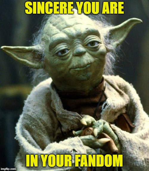 Star Wars Yoda Meme | SINCERE YOU ARE IN YOUR FANDOM | image tagged in memes,star wars yoda | made w/ Imgflip meme maker
