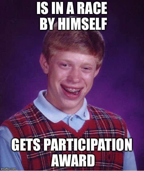 Bad Luck Brian Meme | IS IN A RACE BY HIMSELF GETS PARTICIPATION AWARD | image tagged in memes,bad luck brian,rip,lol,meme,funny | made w/ Imgflip meme maker