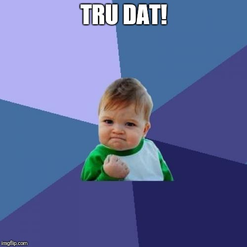 Success Kid Meme | TRU DAT! | image tagged in memes,success kid | made w/ Imgflip meme maker